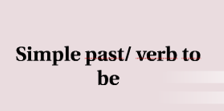 "Il ""Past Simple"" del verbo ""to be"""