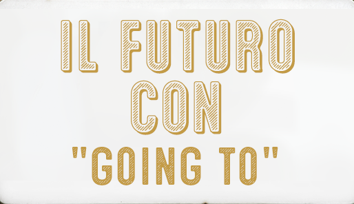 "Il futuro con ""be going to""+ infinito"